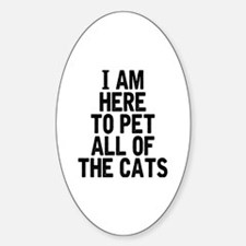 Here To Pet All Of The Cats Decal
