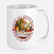 We're All Quite Mad, You'll Fit Right I Large Mug
