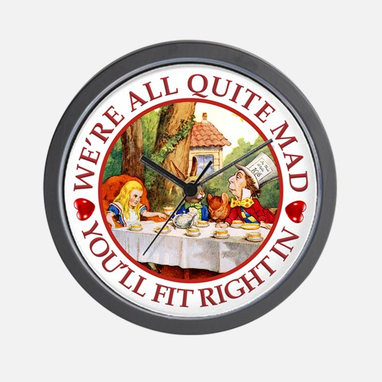 We're All Quite Mad, You'll Fit Right I Wall Clock