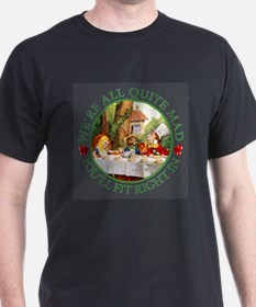 We're All Quite Mad, You'll Fit Right T-Shirt