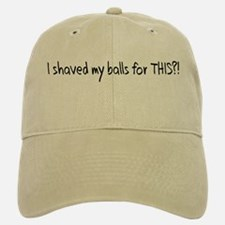 I Shaved my Balls for THIS?! Baseball Baseball Cap