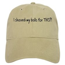 I Shaved my Balls for THIS?! Baseball Cap