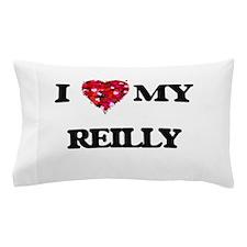 I Love MY Reilly Pillow Case