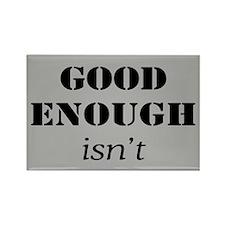 GOOD ENOUGH ISN'T Rectangle Magnet