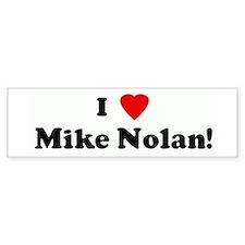 I Love Mike Nolan! Bumper Bumper Sticker