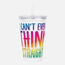 I can't even THINK STRAIGHT Acrylic Double-wall Tu