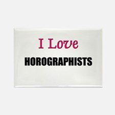 I Love HOROGRAPHISTS Rectangle Magnet