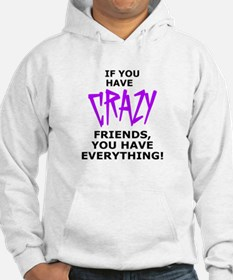 IF YOU HAVE CRAZY FRIENDS, YOU H Hoodie