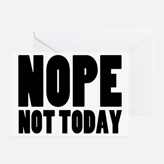 Nope Not Today Greeting Card