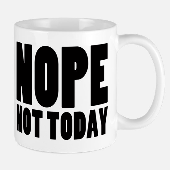 Nope Not Today Mug