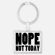 Nope Not Today Landscape Keychain