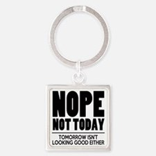 Nope Not Today Square Keychain
