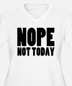 Nope Not Today Plus Size T-Shirt