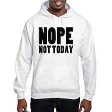 Nope Not Today Jumper Hoodie