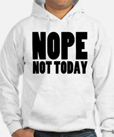 Nope Not Today Jumper Hoodie