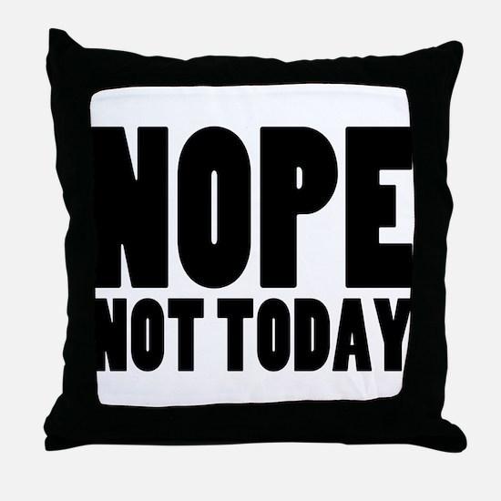 Nope Not Today Throw Pillow