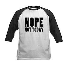 Nope Not Today Baseball Jersey