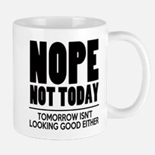 Nope Not Today Mugs