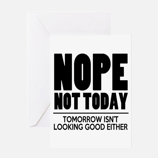 Nope Not Today Greeting Cards