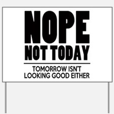 Nope Not Today Yard Sign