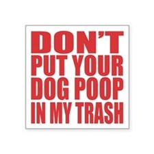 Don't Put Your Trash Dog Poop In My Trash. Sti