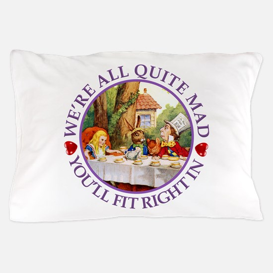 We're All Quite Mad, You'll Fit Right Pillow Case