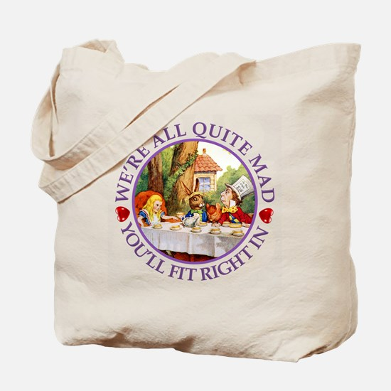 We're All Quite Mad, You'll Fit Right In Tote Bag