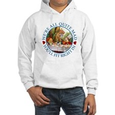 We're All Quite Mad, You'll Fit Hoodie