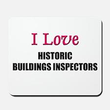 I Love HISTORIC BUILDINGS INSPECTORS Mousepad