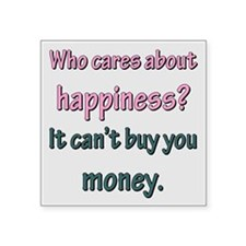 """HAPPINESS CAN'T BUY MONEY Square Sticker 3"""" x 3"""""""