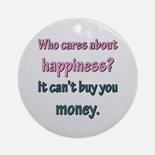 HAPPINESS CAN'T BUY MONEY Ornament (Round)