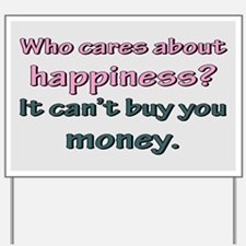 HAPPINESS CAN'T BUY MONEY Yard Sign