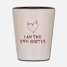 I Am The Evil Sister Shot Glass