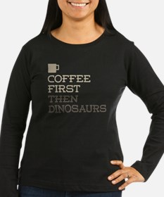 Coffee Then Dinosaurs Long Sleeve T-Shirt