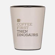 Coffee Then Dinosaurs Shot Glass