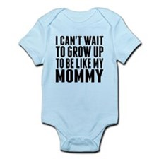 Grow Up To Be Like My Mommy Body Suit