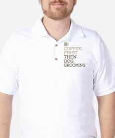 Coffee Then Dog Grooming T-Shirt