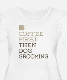 Coffee Then Dog Grooming Plus Size T-Shirt