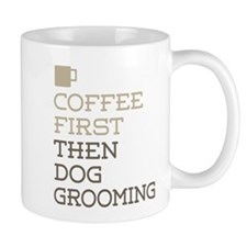 Coffee Then Dog Grooming Mugs