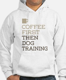 Coffee Then Dog Training Hoodie