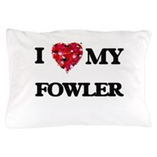 I Love MY Fowler Pillow Case