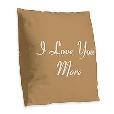 I Love You More Burlap Throw Pillow
