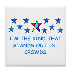 STANDS OUT IN CROWDS Tile Coaster