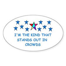 STANDS OUT IN CROWDS Oval Decal