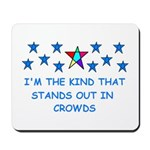 STANDS OUT IN CROWDS Mousepad