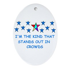 STANDS OUT IN CROWDS Oval Ornament