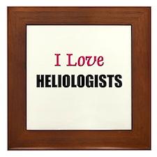 I Love HELIOLOGISTS Framed Tile