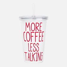 More Coffee Less Talki Acrylic Double-wall Tumbler