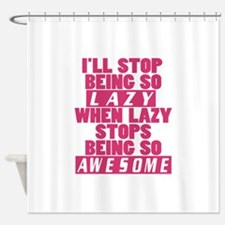 Being Lazy is Awesome Shower Curtain