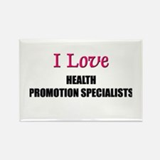 I Love HEALTH PROMOTION SPECIALISTS Rectangle Magn